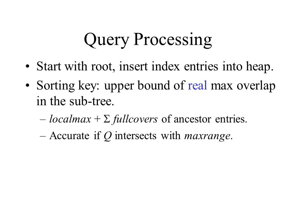 Query Processing Start with root, insert index entries into heap.