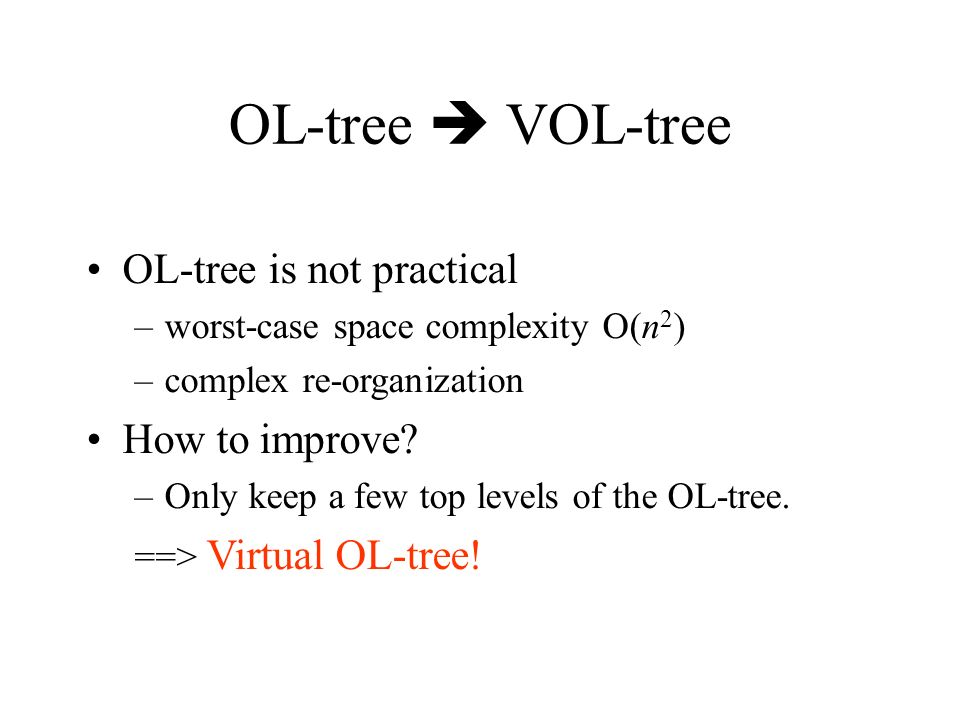 OL-tree  VOL-tree OL-tree is not practical How to improve