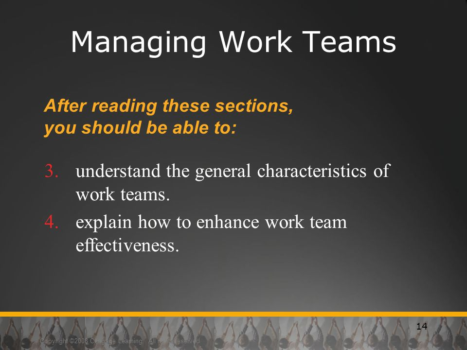 Managing Work Teams After reading these sections, you should be able to: understand the general characteristics of work teams.