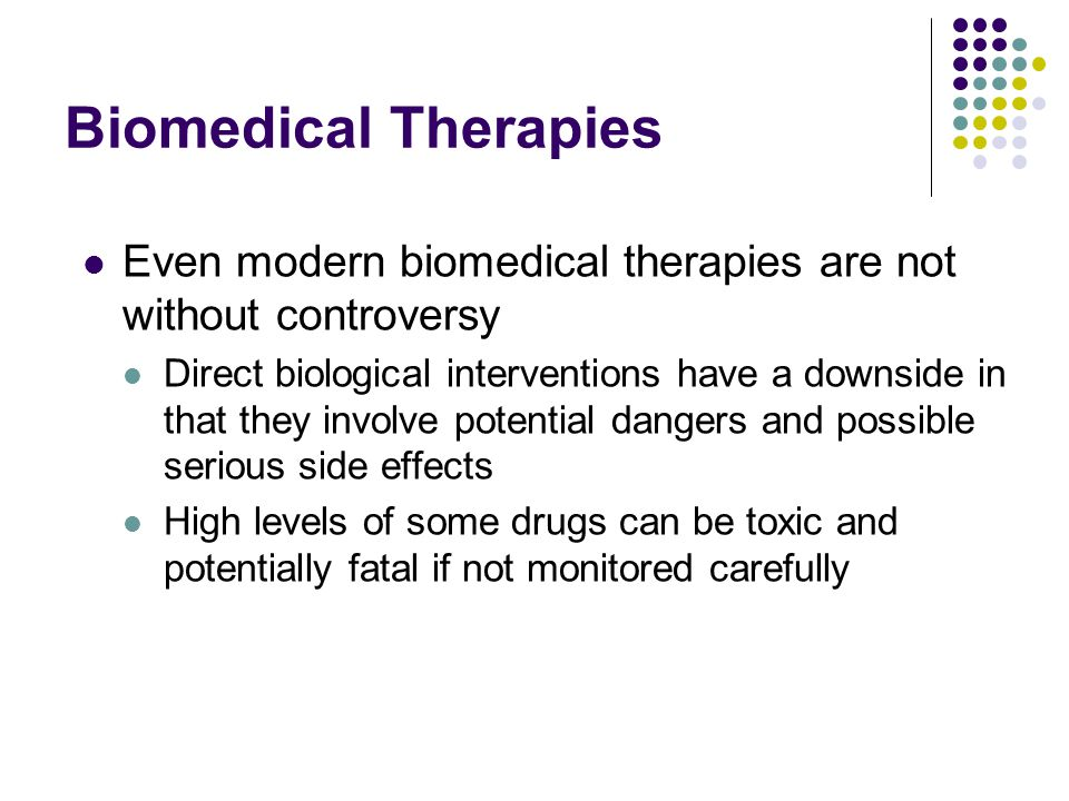 Biomedical Therapies Even modern biomedical therapies are not without controversy.
