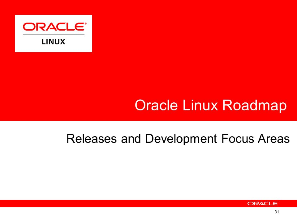 Oracle Linux Roadmap Releases and Development Focus Areas 31