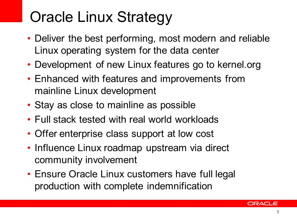 Oracle Linux Strategy Deliver the best performing, most modern and reliable Linux operating system for the data center.