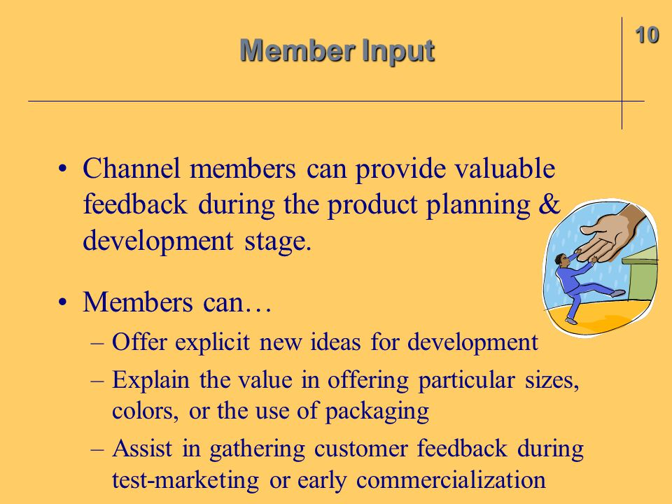 10 Member Input. Channel members can provide valuable feedback during the product planning & development stage.