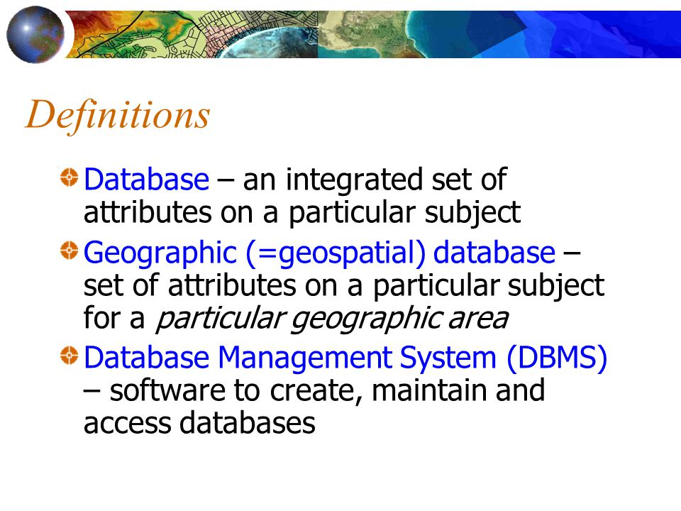 Definitions Database – an integrated set of attributes on a particular subject.