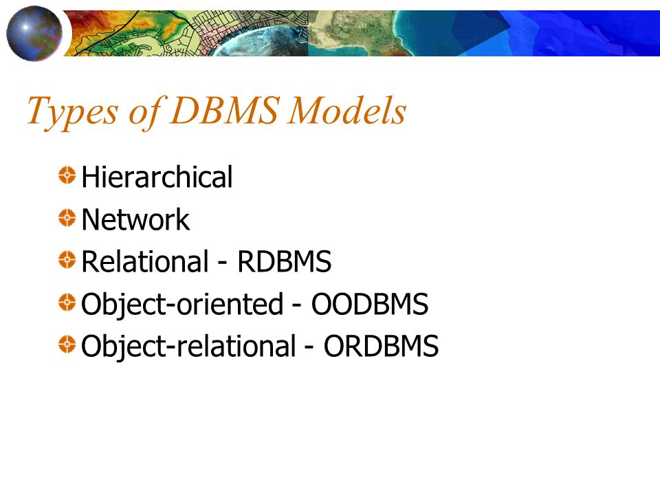 Types of DBMS Models Hierarchical Network Relational - RDBMS