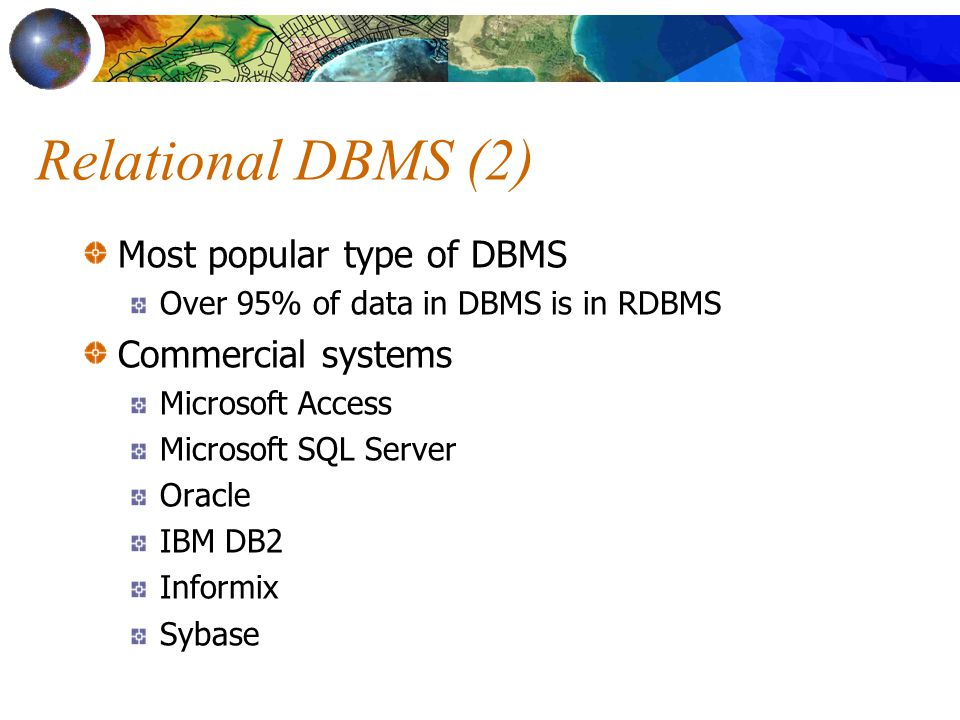 Relational DBMS (2) Most popular type of DBMS Commercial systems