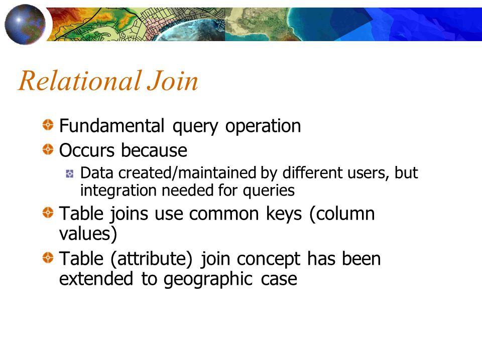 Relational Join Fundamental query operation Occurs because