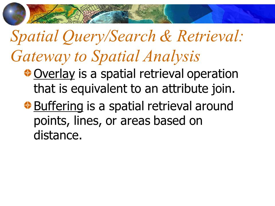 Spatial Query/Search & Retrieval: Gateway to Spatial Analysis