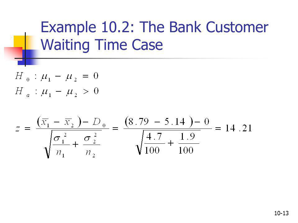 Example 10.2: The Bank Customer Waiting Time Case