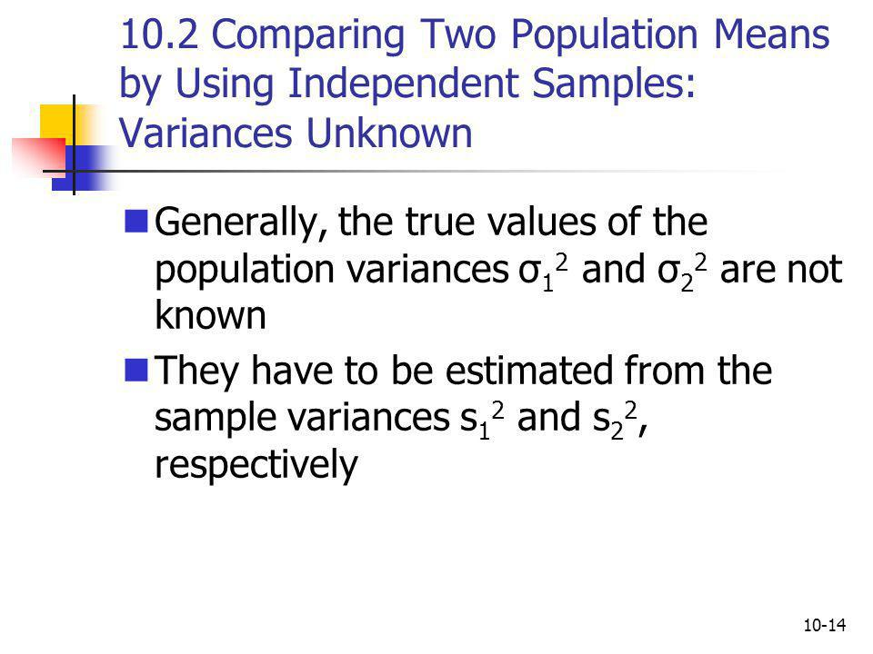 10.2 Comparing Two Population Means by Using Independent Samples: Variances Unknown