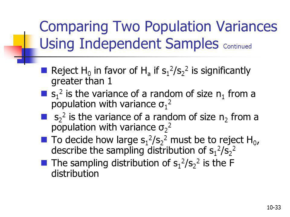 Comparing Two Population Variances Using Independent Samples Continued