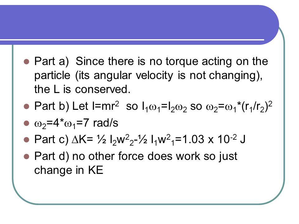 Part a) Since there is no torque acting on the particle (its angular velocity is not changing), the L is conserved.