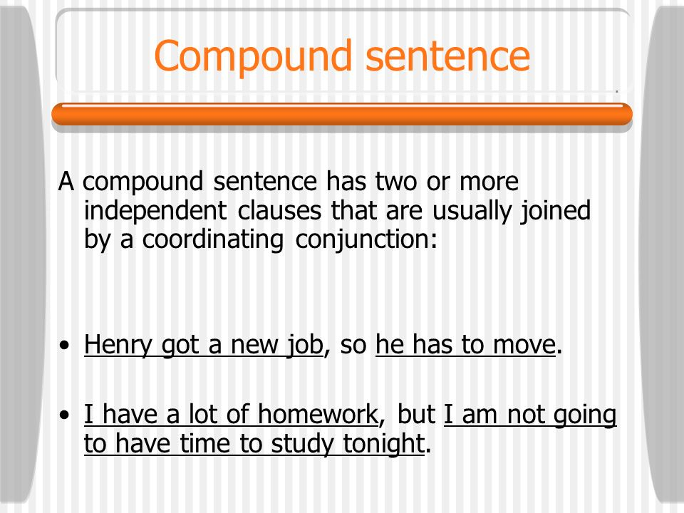 Compound sentenceA compound sentence has two or more independent clauses that are usually joined by a coordinating conjunction: