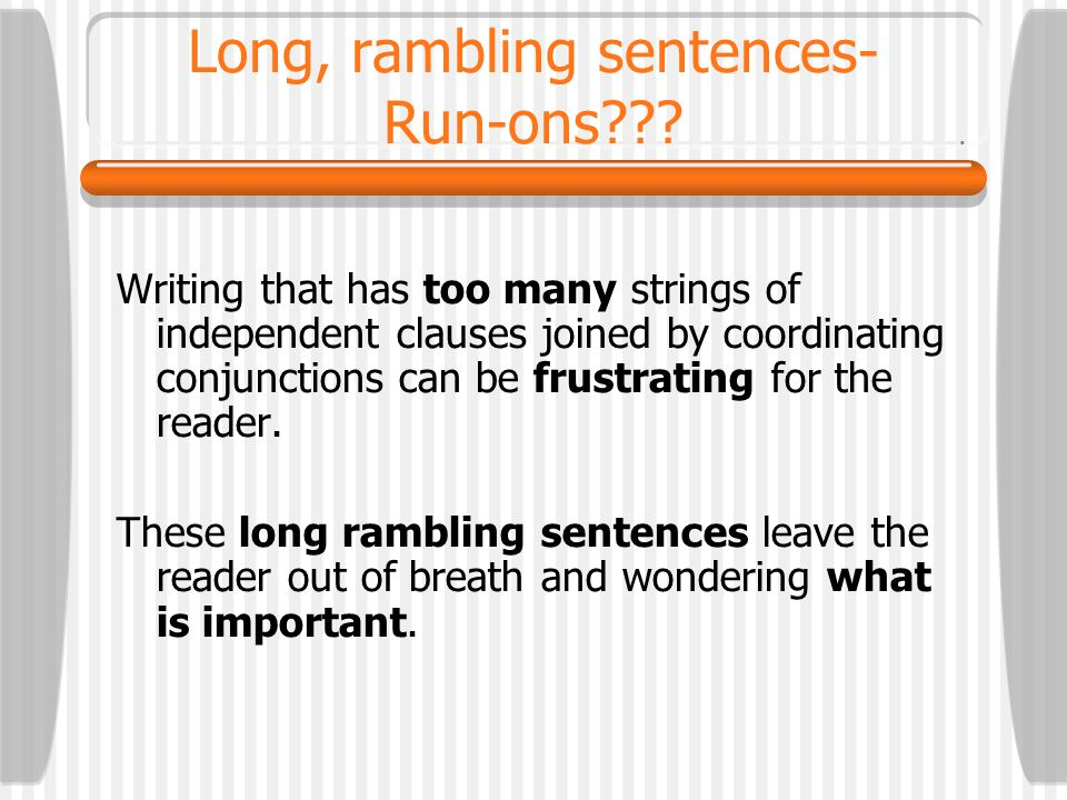 Long, rambling sentences- Run-ons