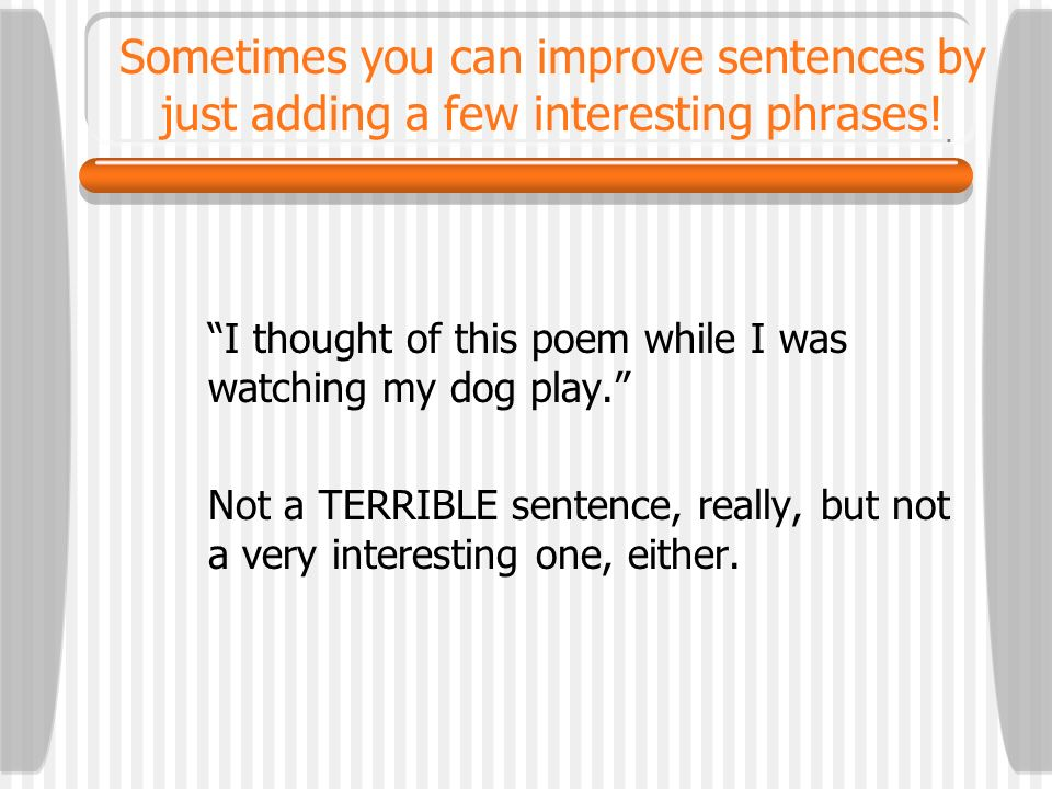 Sometimes you can improve sentences by just adding a few interesting phrases!