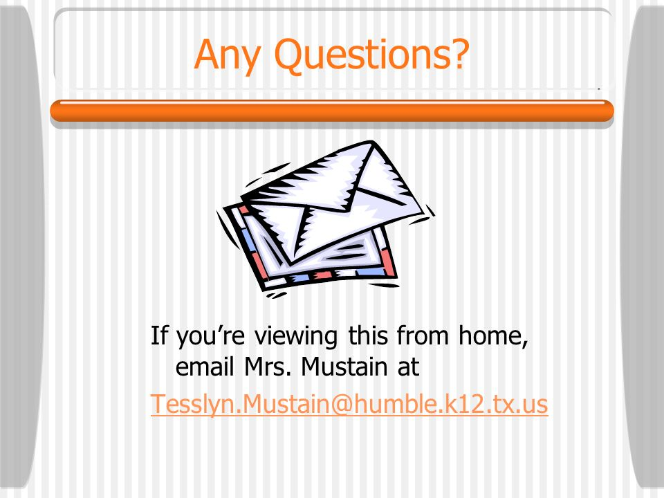 Any Questions If you're viewing this from home, email Mrs. Mustain at