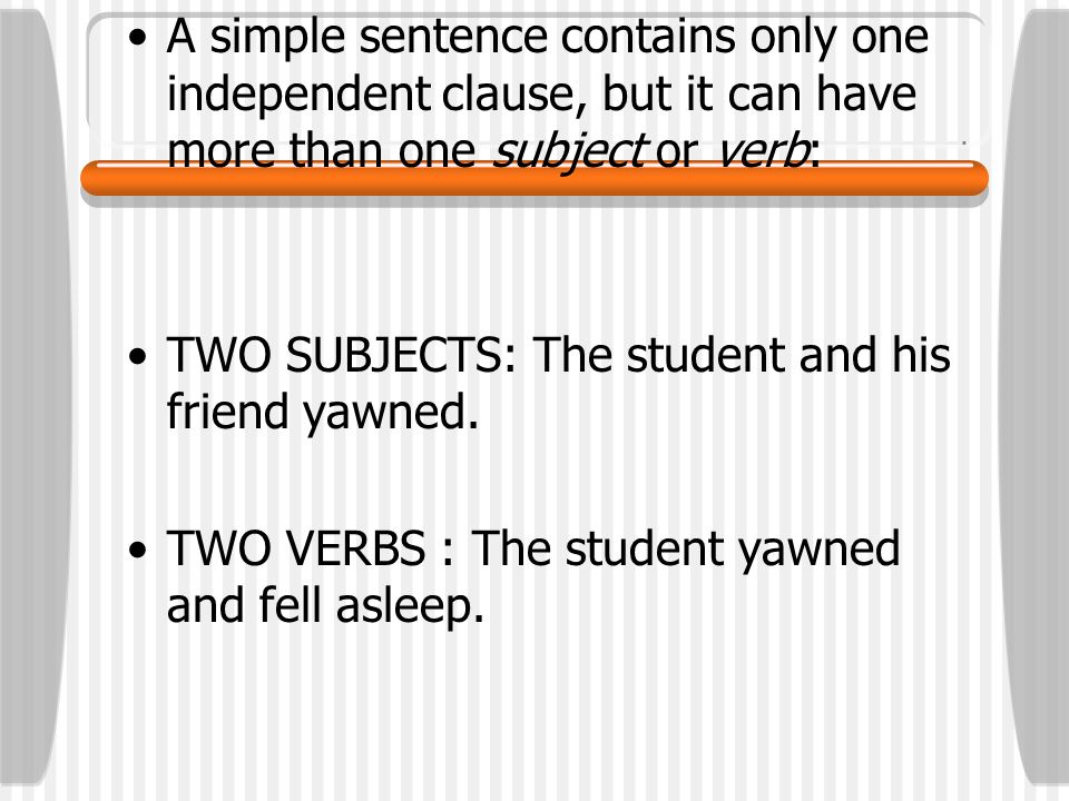 A simple sentence contains only one independent clause, but it can have more than one subject or verb: