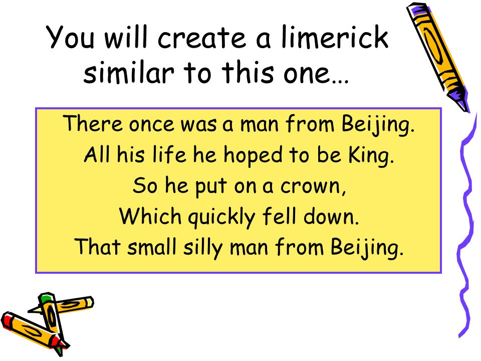 You will create a limerick similar to this one…