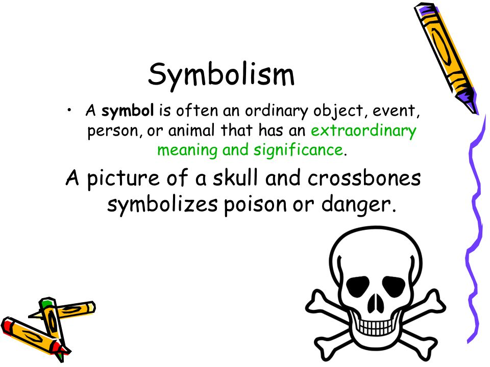 A picture of a skull and crossbones symbolizes poison or danger.