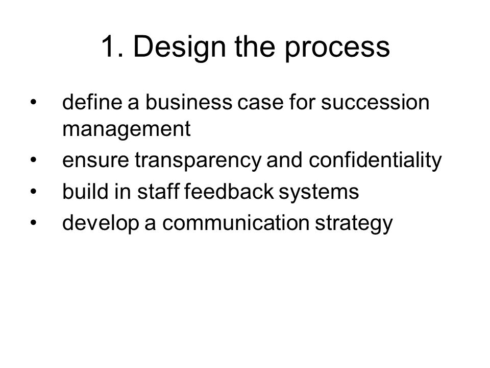 1. Design the process define a business case for succession management