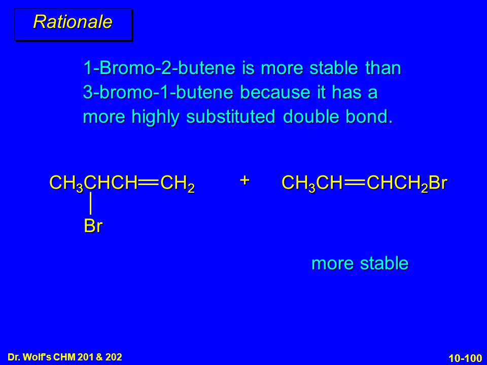 Rationale 1-Bromo-2-butene is more stable than 3-bromo-1-butene because it has a more highly substituted double bond.