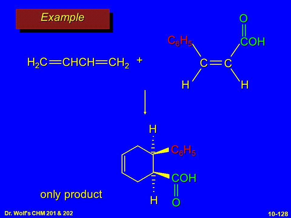 Example O C6H5 COH C + H2C CHCH CH2 H H H C6H5 COH O only product 10