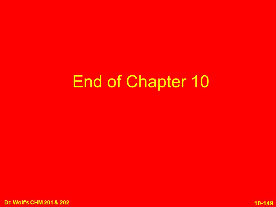 End of Chapter 10 Dr. Wolf s CHM 201 & 202 6