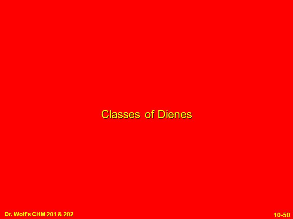 Classes of Dienes Dr. Wolf s CHM 201 & 202 1