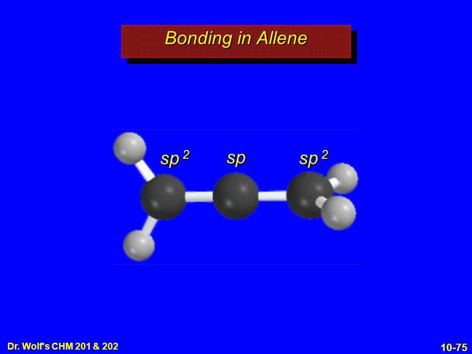 Bonding in Allene sp 2 sp sp 2 Dr. Wolf s CHM 201 & 202 19