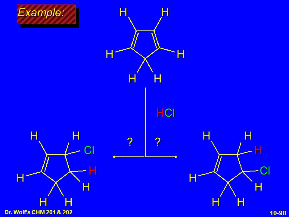 Example: H HCl Cl H H Cl Dr. Wolf s CHM 201 & 202 9