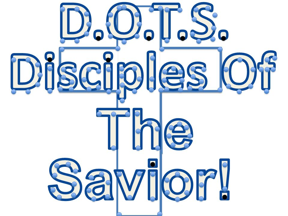D.O.T.S. Disciples Of The Savior!