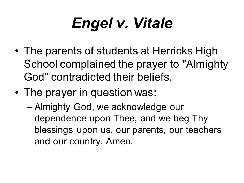 Engel v. Vitale The parents of students at Herricks High School complained the prayer to Almighty God contradicted their beliefs.