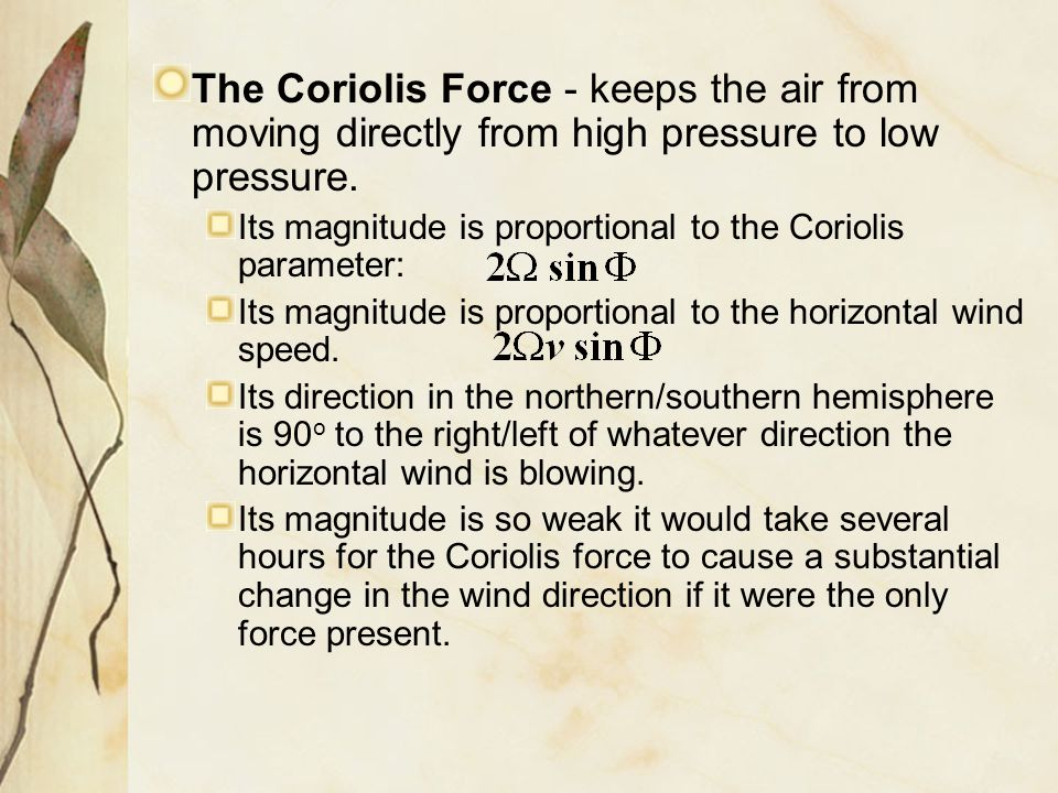 The Coriolis Force - keeps the air from moving directly from high pressure to low pressure.