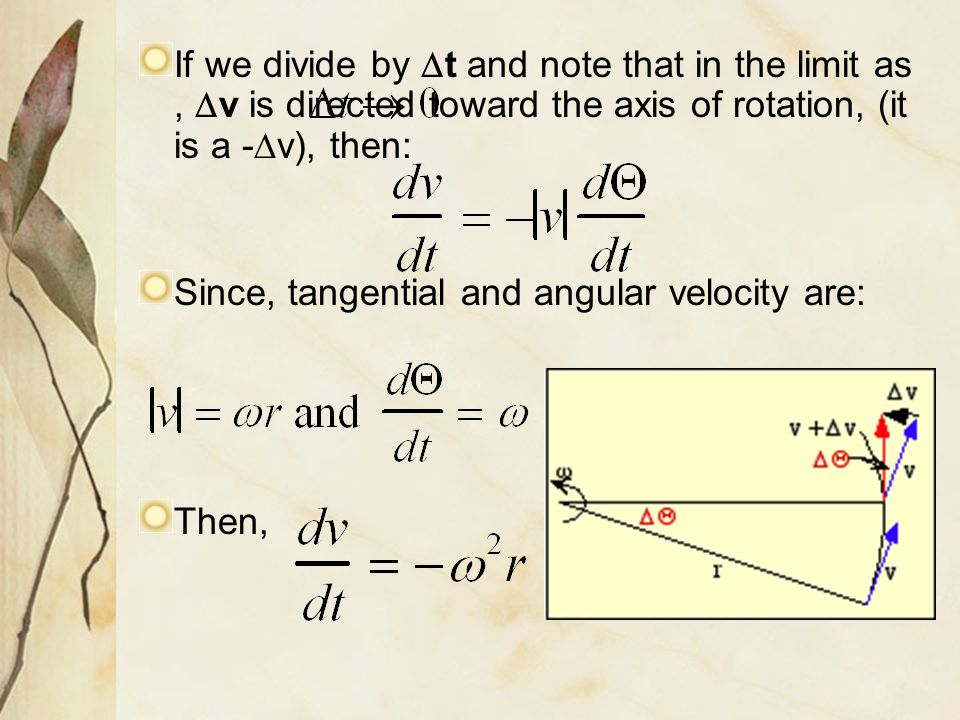 If we divide by Dt and note that in the limit as , Dv is directed toward the axis of rotation, (it is a -Dv), then: