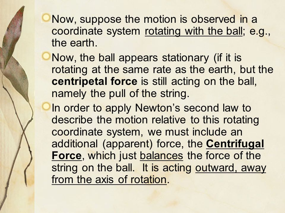 Now, suppose the motion is observed in a coordinate system rotating with the ball; e.g., the earth.