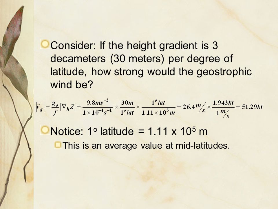 Consider: If the height gradient is 3 decameters (30 meters) per degree of latitude, how strong would the geostrophic wind be