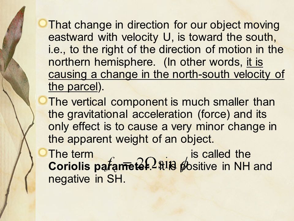 That change in direction for our object moving eastward with velocity U, is toward the south, i.e., to the right of the direction of motion in the northern hemisphere. (In other words, it is causing a change in the north-south velocity of the parcel).