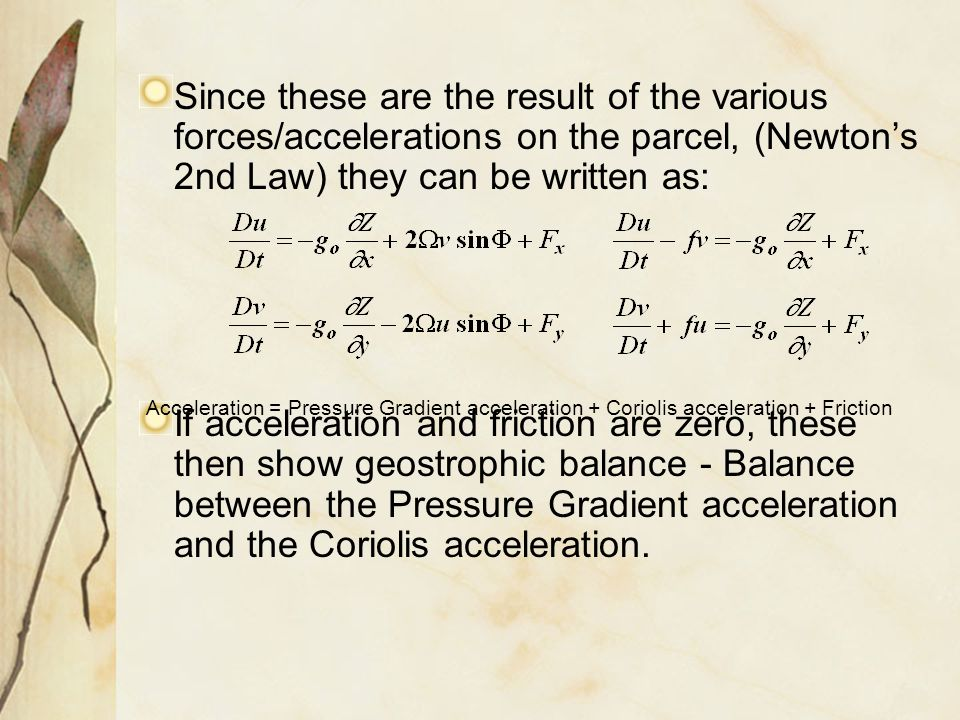 Since these are the result of the various forces/accelerations on the parcel, (Newton's 2nd Law) they can be written as: