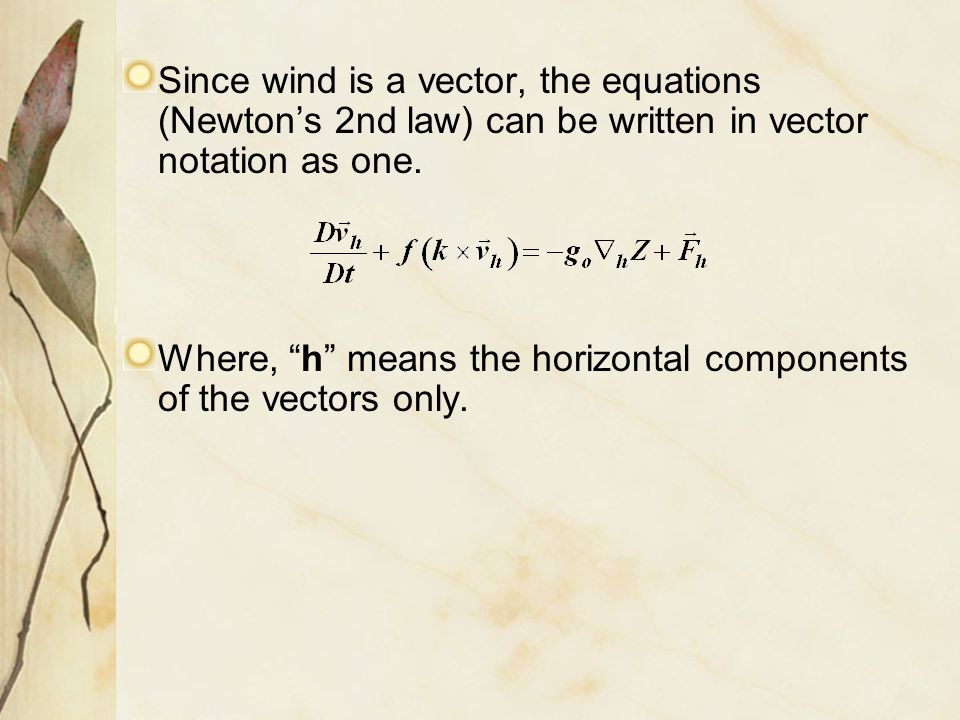 Since wind is a vector, the equations (Newton's 2nd law) can be written in vector notation as one.