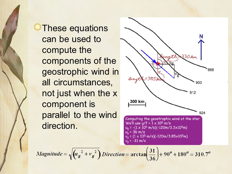 These equations can be used to compute the components of the geostrophic wind in all circumstances, not just when the x component is parallel to the wind direction.