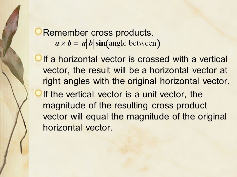 Remember cross products.