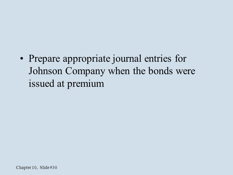 Prepare appropriate journal entries for Johnson Company when the bonds were issued at premium