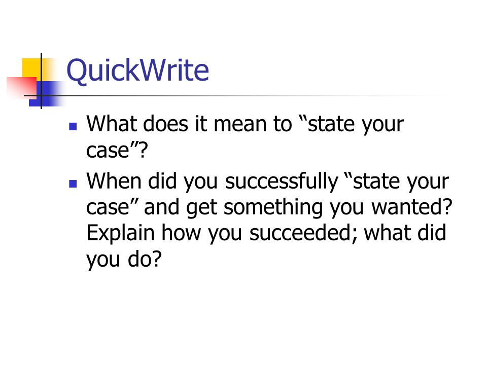 QuickWrite What does it mean to state your case