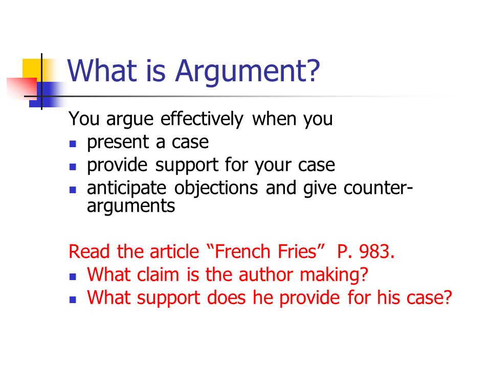 What is Argument You argue effectively when you present a case