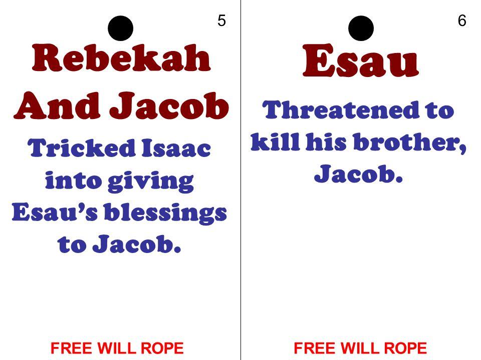 Esau Rebekah And Jacob Threatened to kill his brother, Jacob.