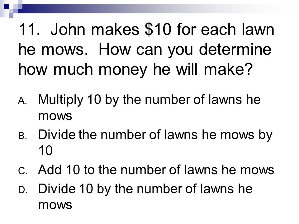 11. John makes $10 for each lawn he mows