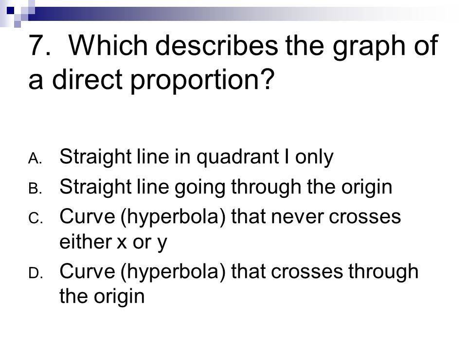 7. Which describes the graph of a direct proportion