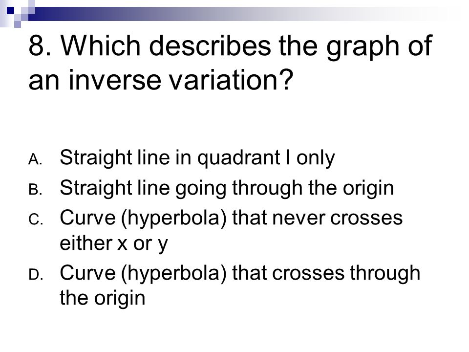 8. Which describes the graph of an inverse variation
