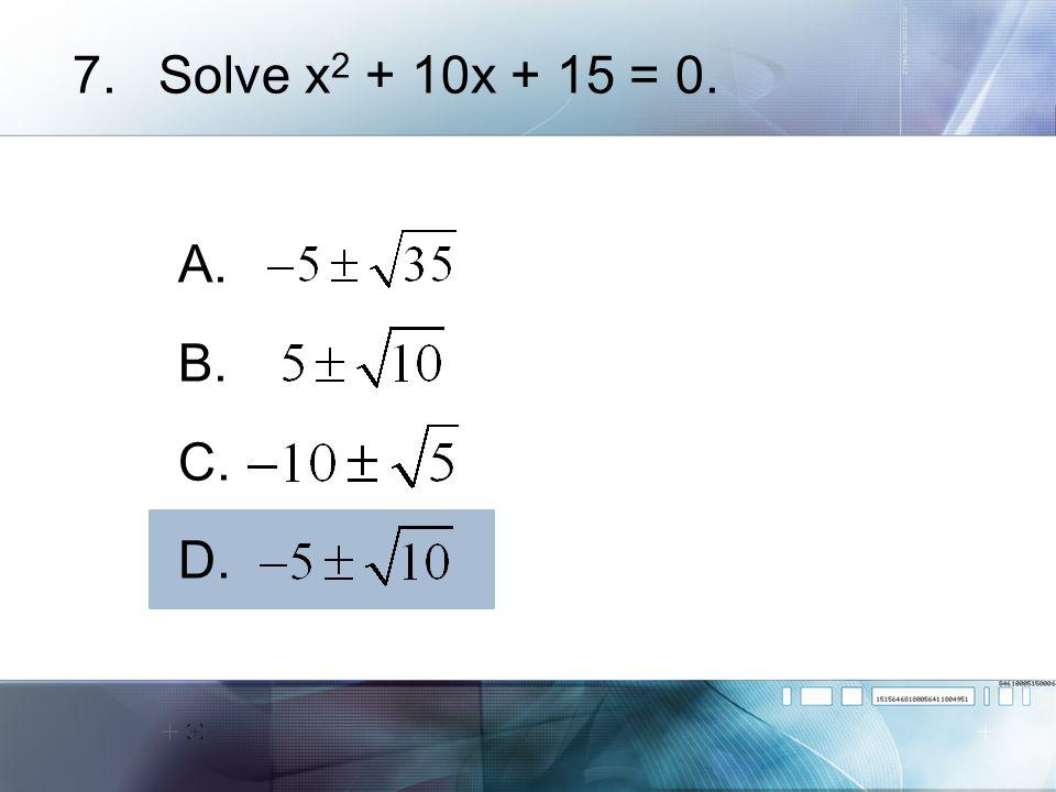 Solve x2 + 10x + 15 = 0. A. B. C. D.