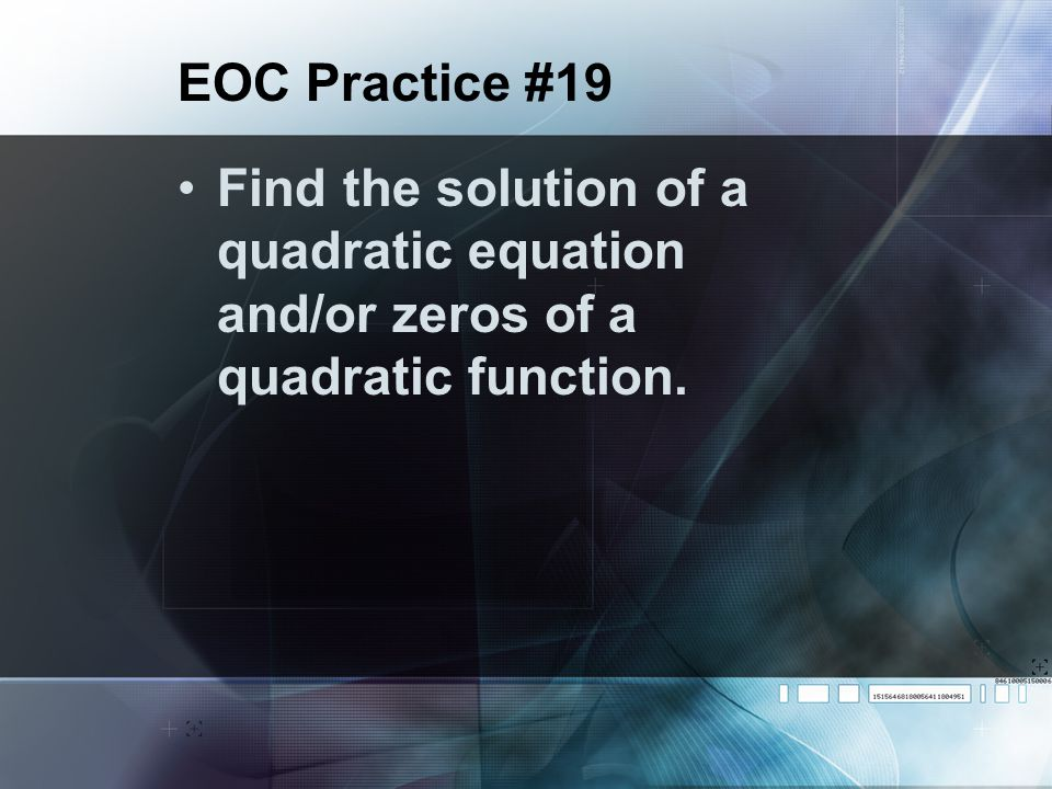 EOC Practice #19 Find the solution of a quadratic equation and/or zeros of a quadratic function.